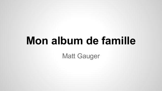 Mon album de famille Matt Gauger