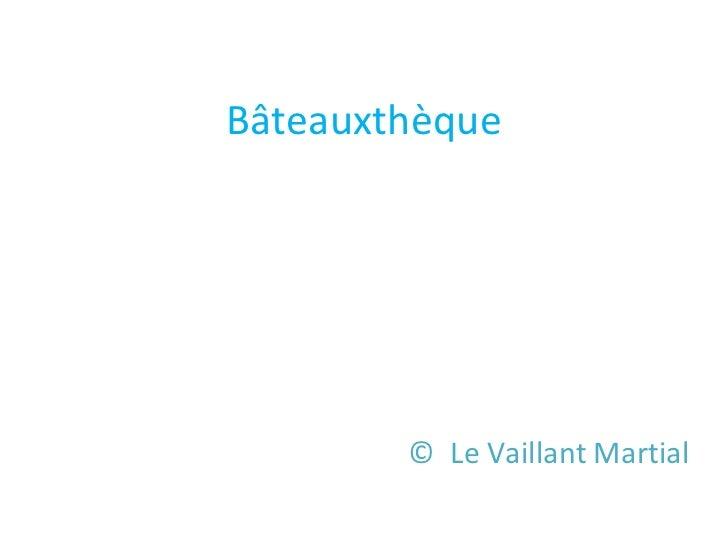 Bâteauxthèque        © Le Vaillant Martial