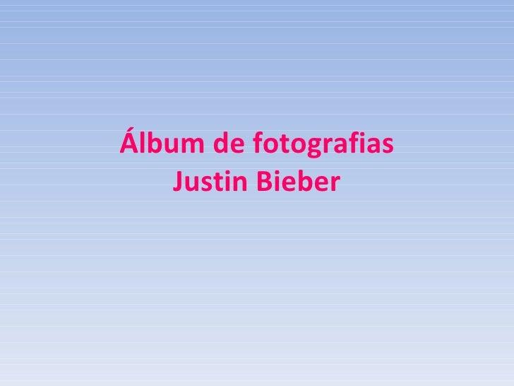 Álbum de fotografias Justin Bieber