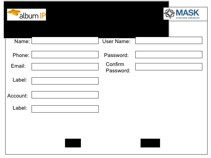 Name:  Phone:  Email: Label: Account: Label: User Name: Password: Confirm  Password: