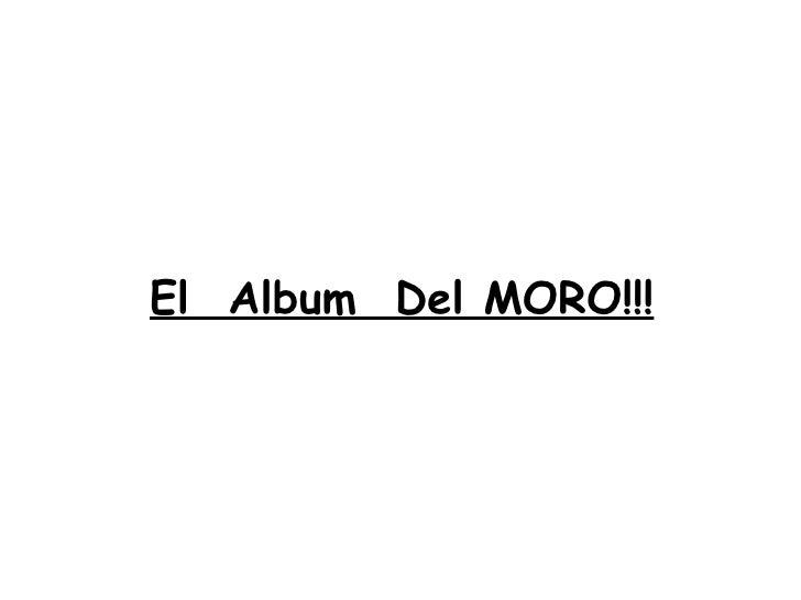 El Album Del MORO!!!