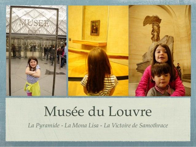 Musée du LouvreLa Pyramide - La Mona Lisa - La Victoire de Samothrace
