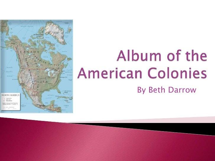 Album of the American Colonies<br />By Beth Darrow<br />