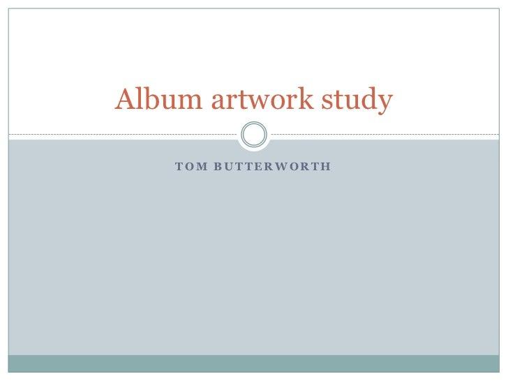 Album artwork study    TOM BUTTERWORTH