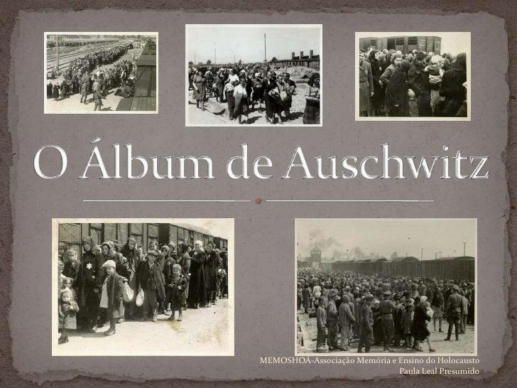 O Álbum de Auschwitz MEMOSHOÁ-Associação Memória e Ensino do Holocausto Paula Leal Presumido