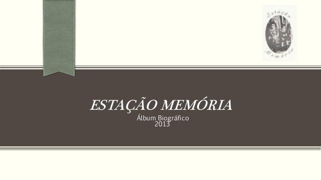 ESTAÇÃO MEMÓRIA Álbum Biográfico 2013