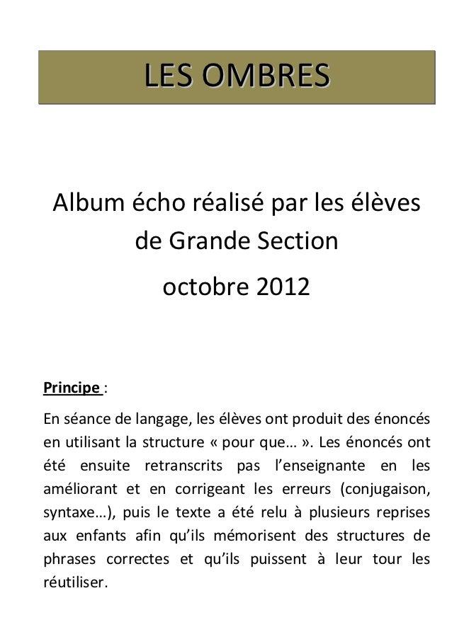 LES OMBRES Album écho réalisé par les élèves       de Grande Section                 octobre 2012Principe :En séance de la...