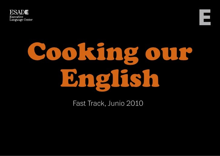 Cooking our   English    Fast Track, Junio 2010