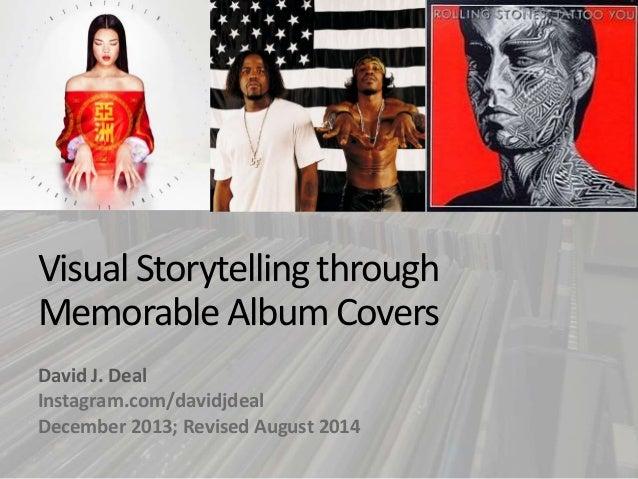 Visual Storytelling through  Memorable Album Covers  David J. Deal  Instagram.com/davidjdeal  December 2013; Revised Augus...