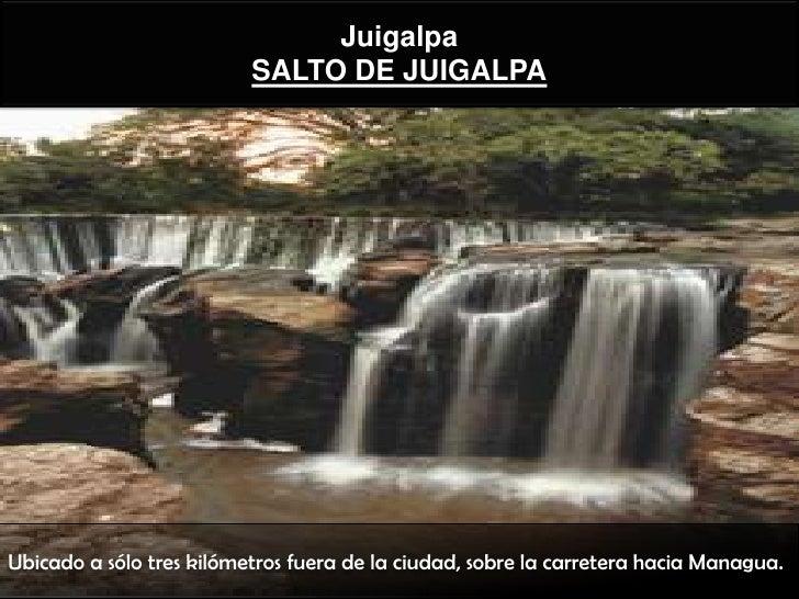 Juigalpa                          SALTO DE JUIGALPAUbicado a sólo tres kilómetros fuera de la ciudad, sobre la carretera h...