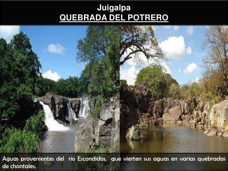 Juigalpa                    QUEBRADA DEL POTREROAguas provenientes del rio Escondidos, que vierten sus aguas en varias que...