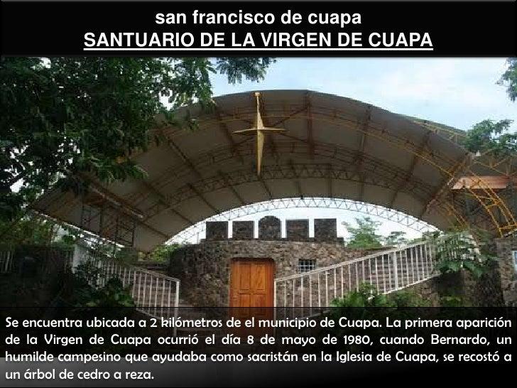 san francisco de cuapa            SANTUARIO DE LA VIRGEN DE CUAPASe encuentra ubicada a 2 kilómetros de el municipio de Cu...