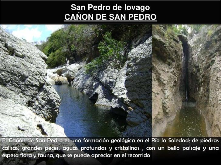 San Pedro de lovago                       CAÑON DE SAN PEDROEl Cañón de San Pedro es una formación geológica en el Río la ...