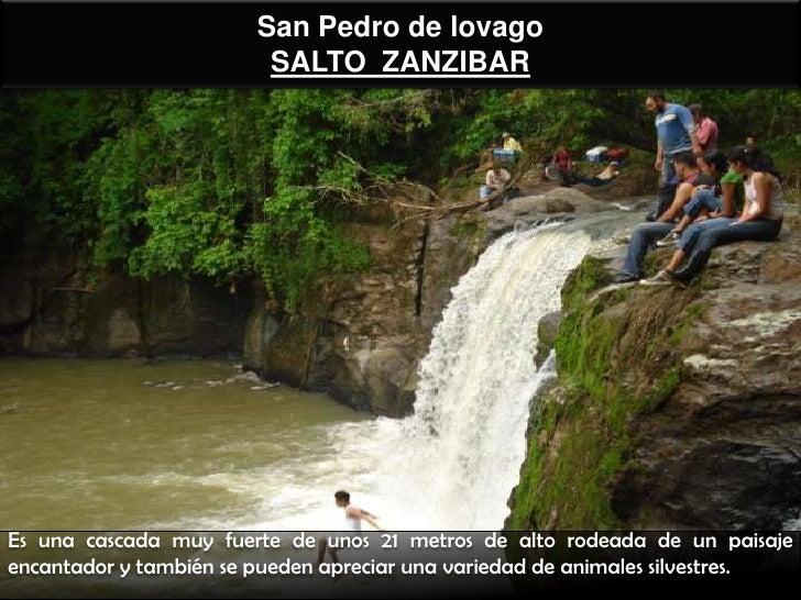San Pedro de lovago                         SALTO ZANZIBAREs una cascada muy fuerte de unos 21 metros de alto rodeada de u...