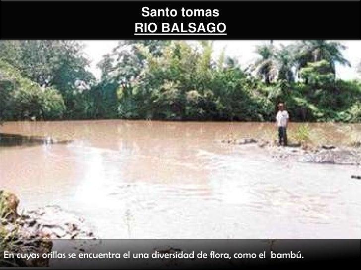 Santo tomas                               RIO BALSAGOEn cuyas orillas se encuentra el una diversidad de flora, como el bam...