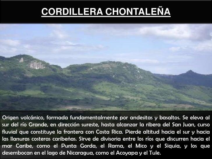 CORDILLERA CHONTALEÑAOrigen volcánico, formada fundamentalmente por andesitas y basaltos. Se eleva alsur del río Grande, e...