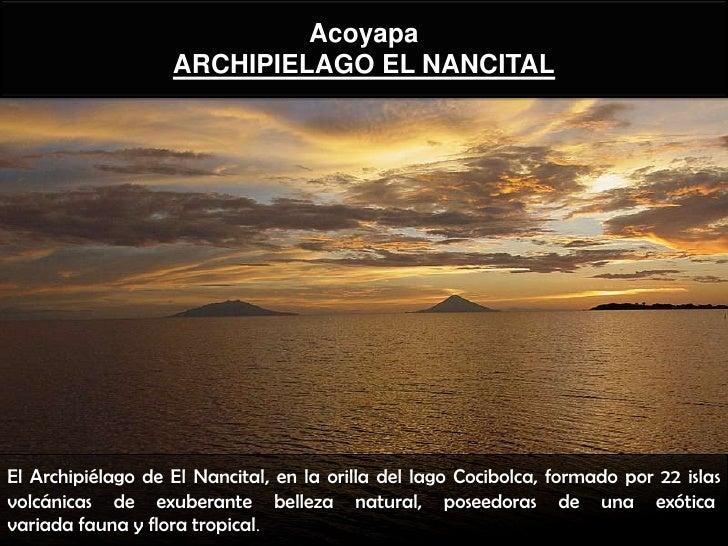 Acoyapa                   ARCHIPIELAGO EL NANCITALEl Archipiélago de El Nancital, en la orilla del lago Cocibolca, formado...