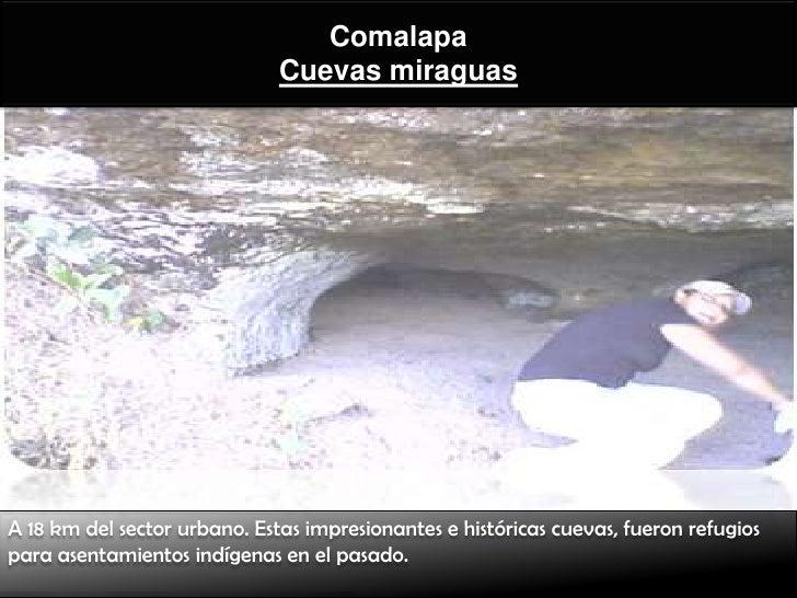 Comalapa                              Cuevas miraguasA 18 km del sector urbano. Estas impresionantes e históricas cuevas, ...