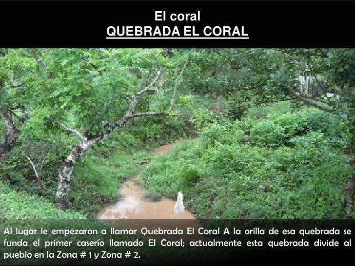 El coral                       QUEBRADA EL CORALAl lugar le empezaron a llamar Quebrada El Coral A la orilla de esa quebra...
