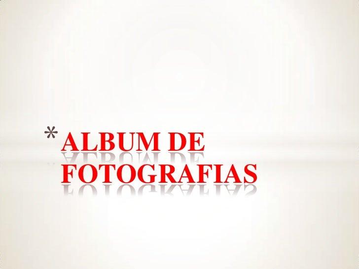 * ALBUM DE FOTOGRAFIAS