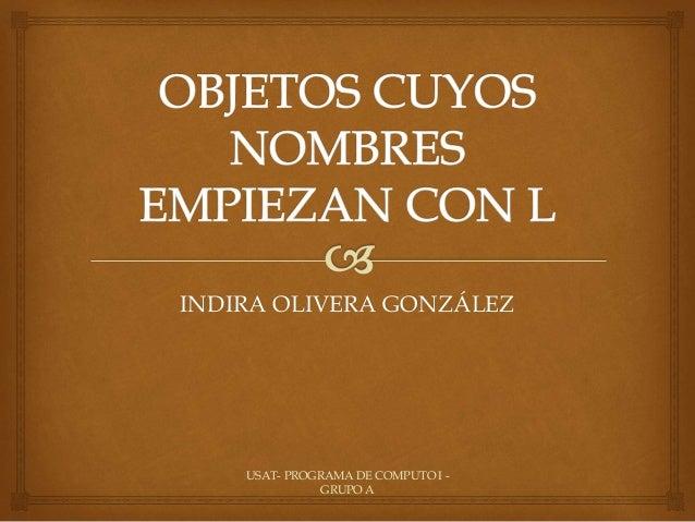 INDIRA OLIVERA GONZÁLEZ USAT- PROGRAMA DE COMPUTO I - GRUPO A