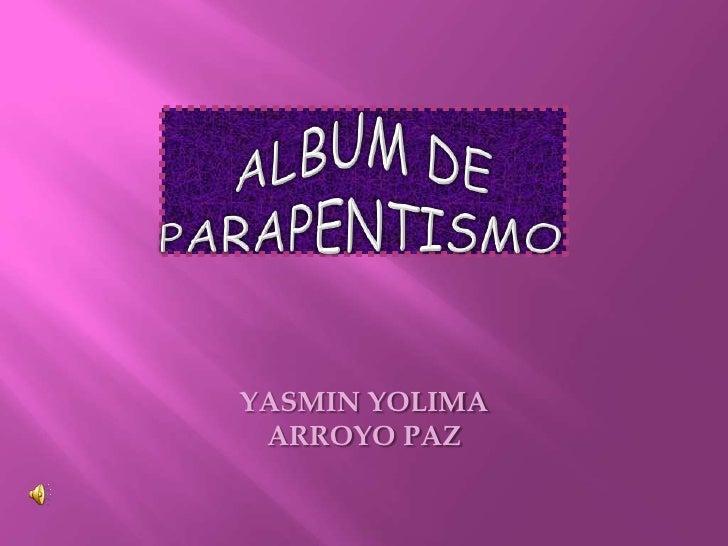 ALBUM DE PARAPENTISMO<br />YASMIN YOLIMA ARROYO PAZ<br />