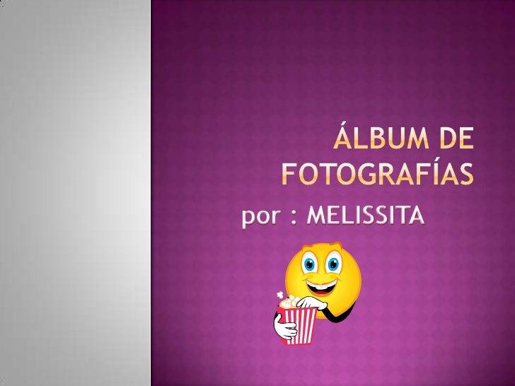 Álbum de fotografías<br />por : MELISSITA<br />