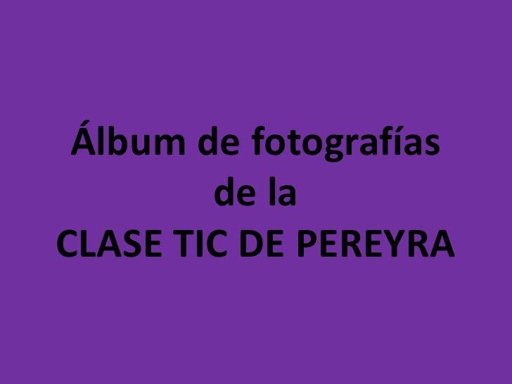 Álbum de fotografíasde laCLASE TIC DE PEREYRA<br />