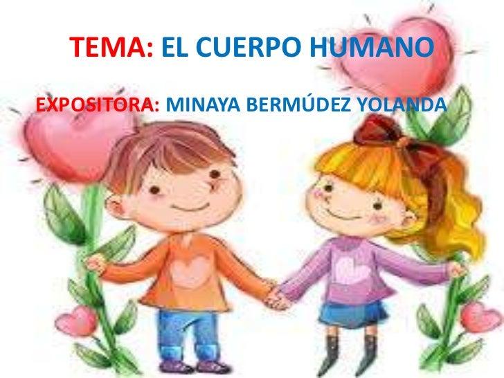 TEMA: EL CUERPO HUMANOEXPOSITORA: MINAYA BERMÚDEZ YOLANDA