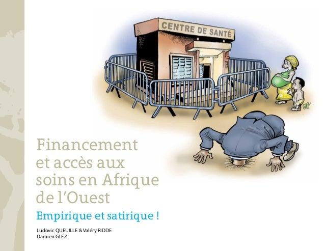 Ludovic QUEUILLE & Valéry RIDDE Damien GLEZ Financement et accès aux soins en Afrique de l'Ouest Empirique et satirique !
