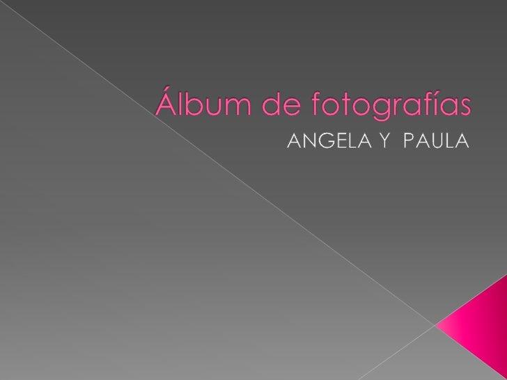 Álbum de fotografías<br />ANGELA Y  PAULA<br />