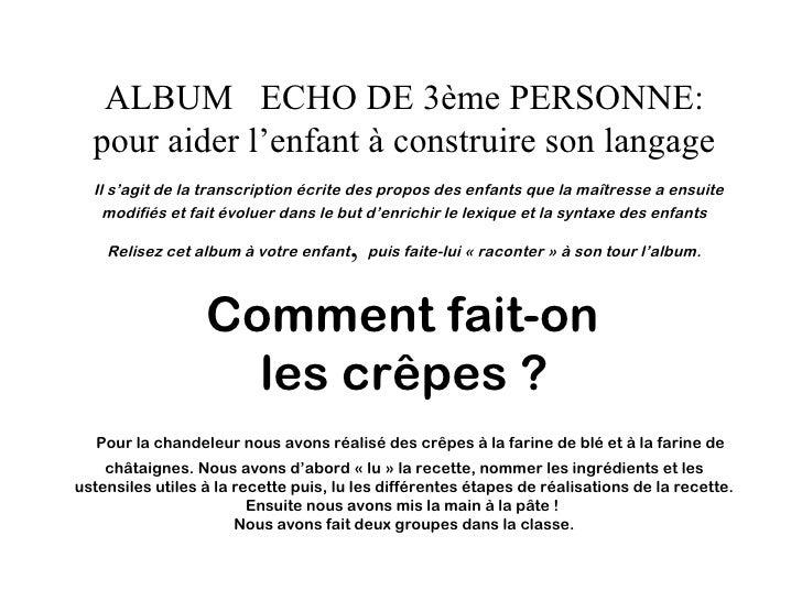 ALBUM ECHO DE 3ème PERSONNE:  pour aider l'enfant à construire son langage  Il s'agit de la transcription écrite des propo...