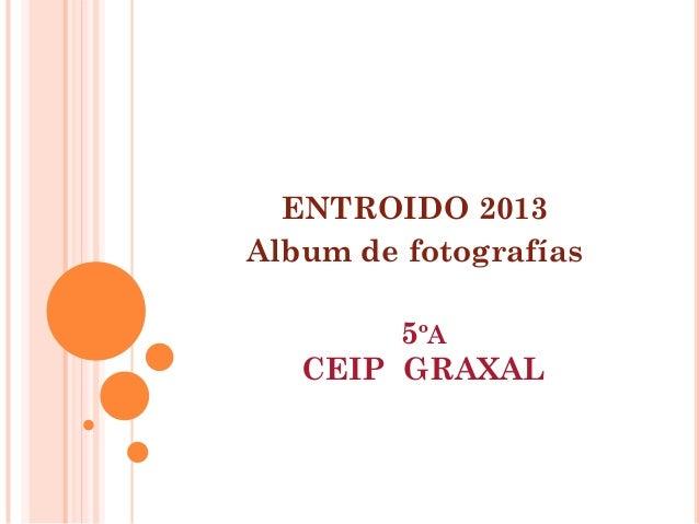 ENTROIDO 2013Album de fotografías        5ºA   CEIP GRAXAL