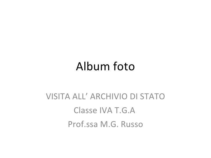 Album foto VISITA ALL' ARCHIVIO DI STATO Classe IVA T.G.A  Prof.ssa M.G. Russo