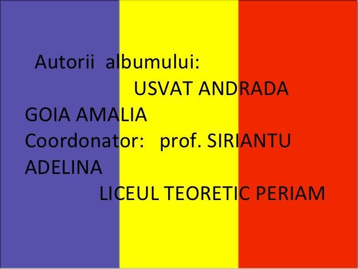 Autorii  albumului:  USVAT ANDRADA GOIA AMALIA Coordonator:  prof. SIRIANTU ADELINA LICEUL TEORETIC PERIAM