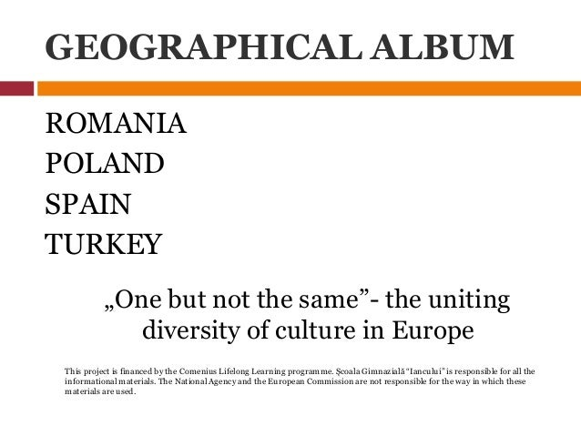 """GEOGRAPHICAL ALBUM ROMANIA POLAND SPAIN TURKEY """"One but not the same""""- the uniting diversity of culture in Europe This pro..."""
