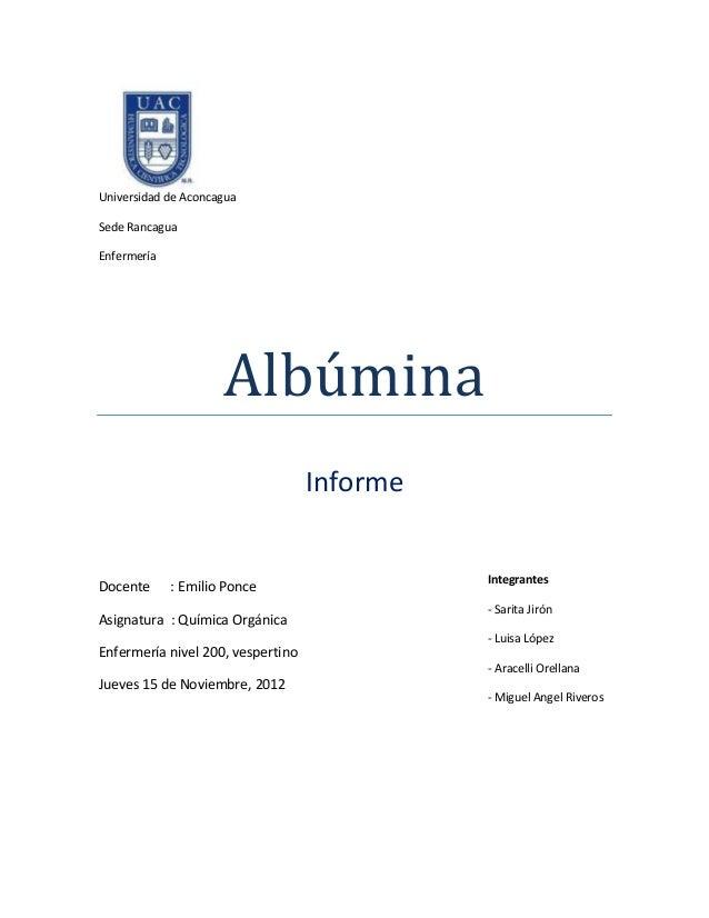 Universidad de Aconcagua Sede Rancagua Enfermería  Albúmina Informe  Docente  : Emilio Ponce  Asignatura : Química Orgánic...