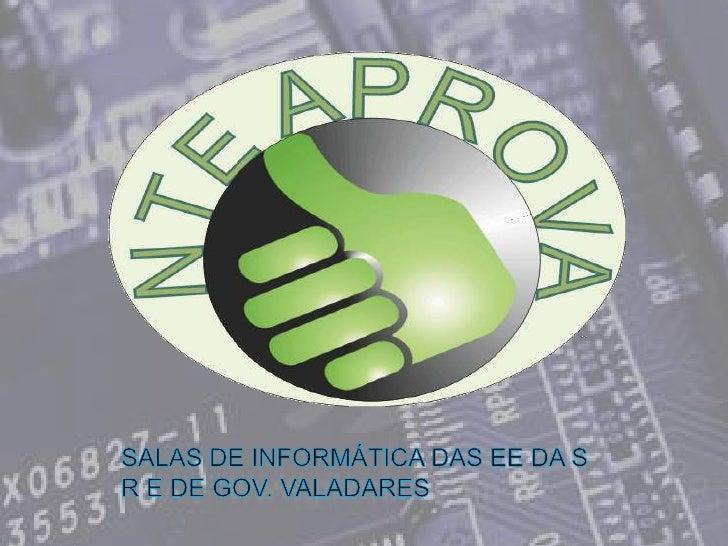 Pr  NTE5<br />SALAS DE INFORMÁTICA DAS EE DA S R E DE GOV. VALADARES<br />