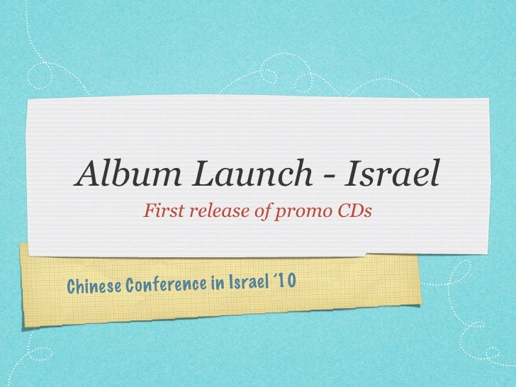 Album Launch - Israel              First release of promo CDs    C h ines e C on fe re n ce in Is rael '10