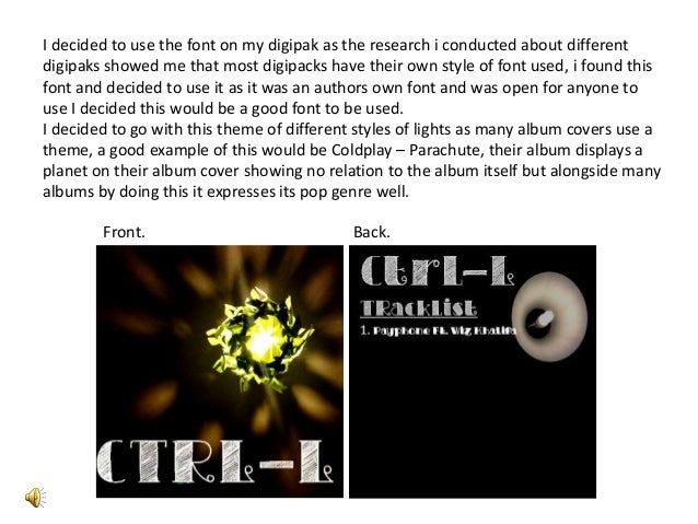I decided to use the font on my digipak as the research i conducted about differentdigipaks showed me that most digipacks ...