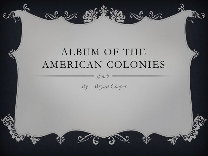 Album of the American colonies<br />By:   Bryan Cooper<br />