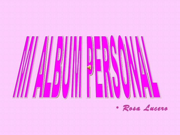 <ul><li>Rosa Lucero </li></ul>MI ALBUM PERSONAL