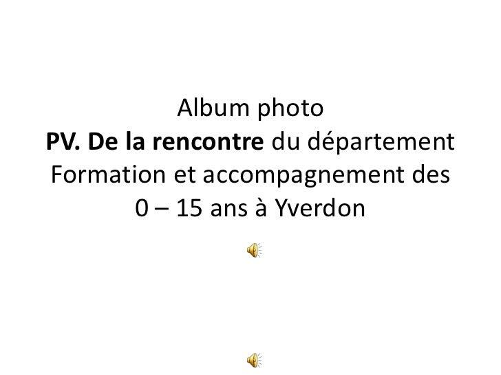 Album photoPV. De la rencontre du département  Formation et accompagnement des 0 – 15 ans à Yverdon<br />