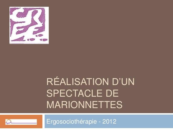 RÉALISATION D'UNSPECTACLE DEMARIONNETTESErgosociothérapie - 2012