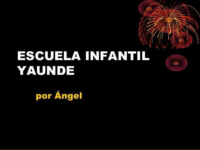ESCUELA INFANTIL YAUNDE por Ángel