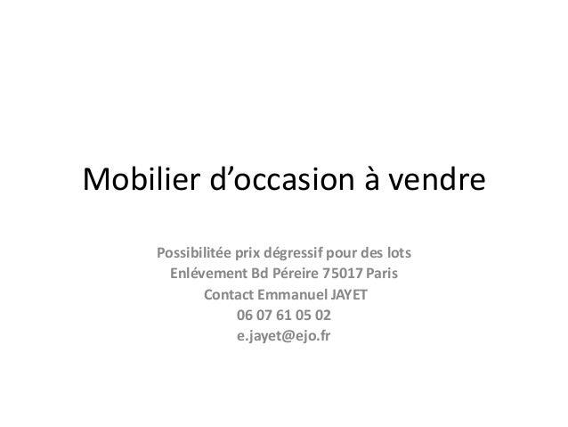 Mobilier d'occasion à vendre Possibilitée prix dégressif pour des lots Enlévement Bd Péreire 75017 Paris Contact Emmanuel ...