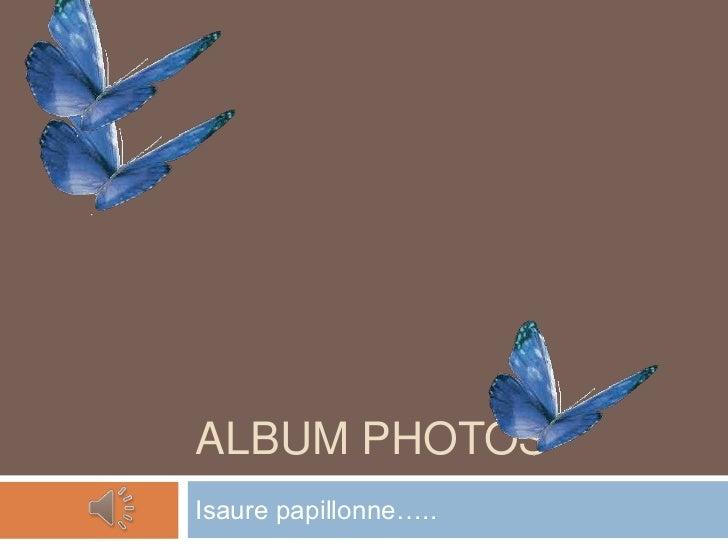 ALBUM PHOTOSIsaure papillonne…..