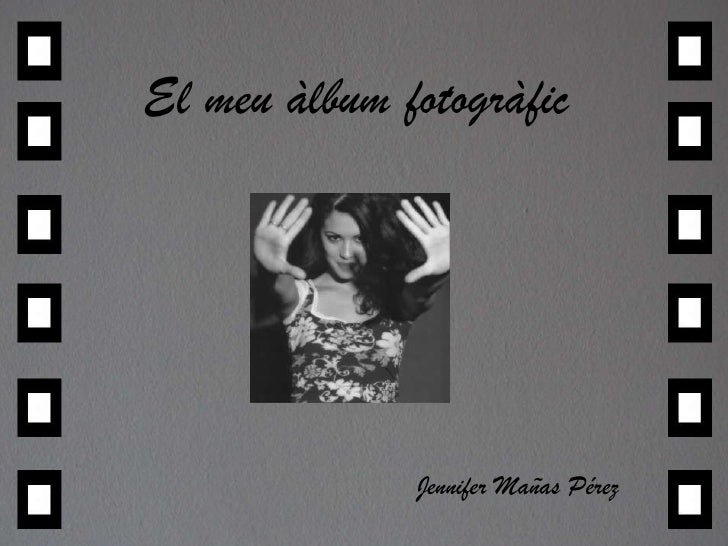El meu àlbum fotogràfic<br />Jennifer Mañas Pérez<br />