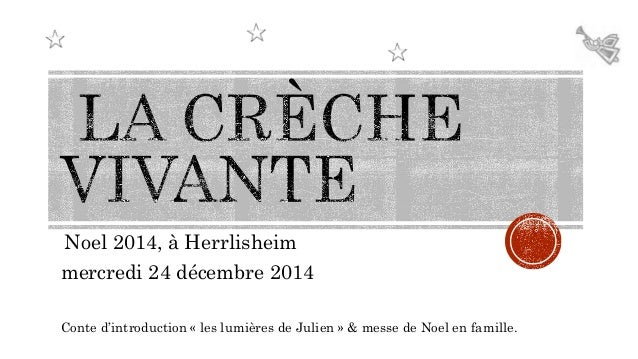 Noel 2014, à Herrlisheim mercredi 24 décembre 2014 Conte d'introduction « les lumières de Julien » & messe de Noel en fami...