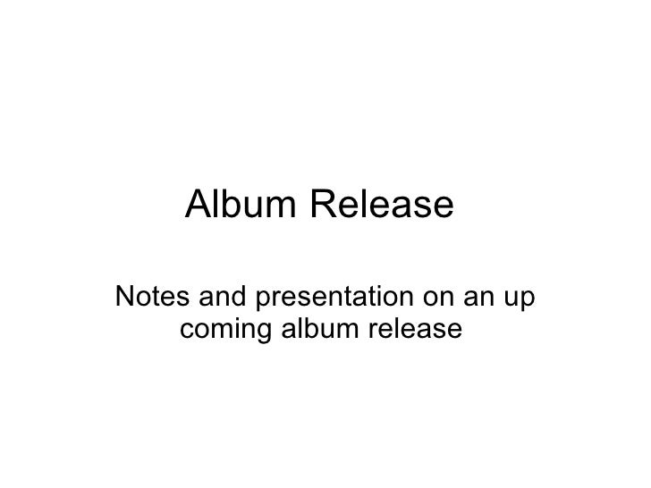 Album Release  Notes and presentation on an up coming album release